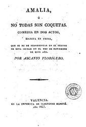 Amalia, ó, No todas son coquetas: comedia en dos actos, escrita en prosa ...