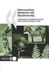 Harnessing Markets For Biodiversity Towards Conservation And Sustainable Use Book PDF