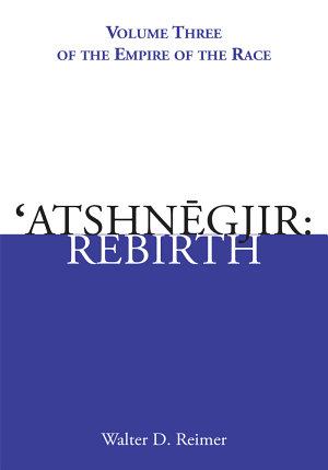 Atshnegjir: Rebirth: Volume Three of the Empire of the Race