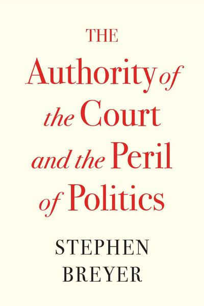 Download The Authority of the Court and the Peril of Politics Book