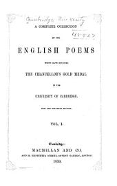 A Complete Collection of the English Poems: Which Have Obtained the Chancellor's Gold Medal in the University of Cambridge