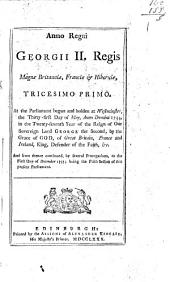 Anno Regni Georgii II. Regis Magnæ Britanniæ, Franciæ & Hiberniæ, Tricesimo Primo: At the Parliament Begun and Holden at Westminster, the Thirty-first Day of May, Anno Dom. 1754, ... And from Thence Continued, ... to the First Day of December 1757; Being the Fifth Session of this Present Parliament