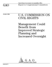 U.S. Commission on Civil Rights management could benefit from improved strategic planning and increased oversight : report to congressional committees.