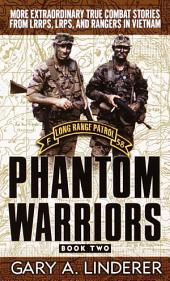 Phantom Warriors: Book 2: More Extraordinary True Combat Stories from LRRPS, LRPS, and Rangers in Vietnam
