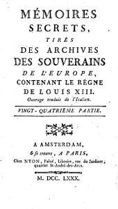 Mémoires secrets, tirés des archives des souverains de l'Europe, contenant le règne de Louis XIII [...]. Vingt-quatrième partie