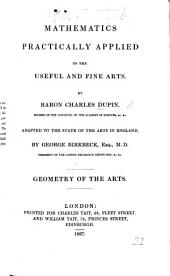 Mathematics practically applied to the useful and fine arts by Baron C. D., adapted to the state of the arts in England by G. Birkbeck. Geometry of the arts