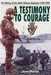 A Testimony to Courage: The Regimental History of the Ulster Defence Regiment