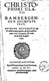 Christophori Clavii Bambergensis e Societate Iesu, Epitome arithmeticae practicae nunc quinto ab ipso auctore anno 1606. recognita, & multis in locis locupletata