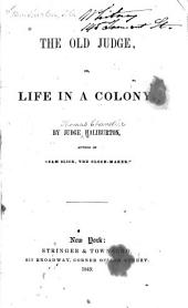 The Old Judge, Or, Life in a Colony