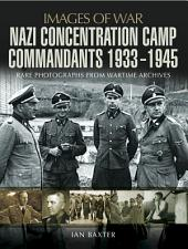 Nazi Concentration Camp Commandants 1933-1945: Rare Photographs from Wartime Archives