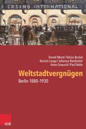 Weltstadtvergnügen: Berlin 1880–1930