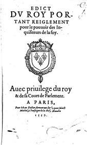 Edict du roy portant reiglement pour le pouvoir des Inquisiteurs de la foy