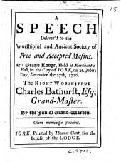 A speech delivered to the Society of Free and Accepted Masons, at a Grand Lodge, held at ... York ... December 27th, 1726, by the Junior Grand Warden