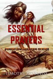 Essential Prayers: Prayers That Bring Total Victory