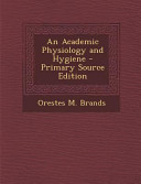 An Academic Physiology and Hygiene - Primary Source Edition