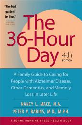 The 36-Hour Day: A Family Guide to Caring for People with Alzheimer Disease, Other Dementias, and Memory Loss in Later Life, Edition 4