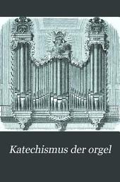 Katechismus der Orgel: Erklärung ihrer Struktur, besonders in Beziehung auf technische Behandlung beim Spiel