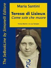 Teresa di Lisieux. Come sole che muore