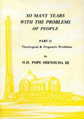 So Many Years with the Problems of People Part 2: Theological & Dogmatic Problems