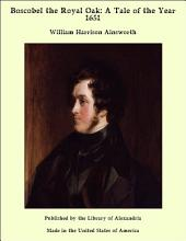 Boscobel the Royal Oak: A Tale of the Year 1651