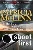 Shoot First  Caught Dead in Wyoming  Book 3  PDF