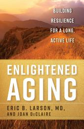 Enlightened Aging: Building Resilience for a Long, Active Life