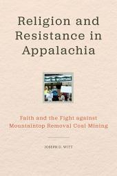 Religion and Resistance in Appalachia: Faith and the Fight against Mountaintop Removal Coal Mining