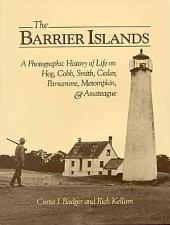 The Barrier Islands: A Photographic History of Life on Hog, Cobb, Smith, Cedar, Parramore, Metompkin, & Assateague