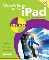 A Parent's Guide to the iPad in easy steps, 3rd edition - covers iOS 7: For iPad 2-5 (iPad Air) and iPad Mini
