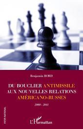 Du bouclier antimissile aux nouvelles relations américano-russes : 2000-2011
