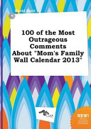 100 of the Most Outrageous Comments about Mom s Family Wall Calendar 2013