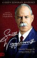 Smith Wigglesworth: Powerful Messages for Living a Radical Life