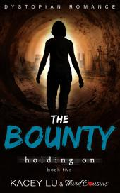 The Bounty - Holding On (Book 5) Dystopian Romance: Dystopian Romance Series
