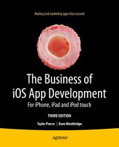 The Business of iOS App Development: For iPhone, iPad and iPod touch, Edition 3