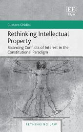 Rethinking Intellectual Property: Balancing Conflicts of Interest in the Constitutional Paradigm