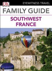 Eyewitness Travel Family Guide France: Southwest France