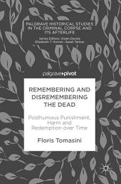 Remembering and Disremembering the Dead: Posthumous Punishment, Harm and Redemption over Time
