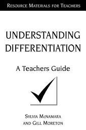 Understanding Differentiation: A Teachers Guide