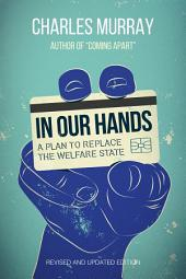 In Our Hands: A Plan to Replace the Welfare State