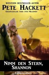 Pete Hackett Western - Nimm den Stern, Shannon