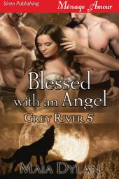 Blessed with an Angel [Grey River 5]