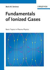 Fundamentals of Ionized Gases: Basic Topics in Plasma Physics, Edition 2