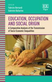 Education, Occupation and Social Origin: A Comparative Analysis of the Transmission of Socio-Economic Inequalities