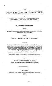 The New Lancashire Gazetteer: Or, Topographical Dictionary, Containing an Accurate Description of the Several Hundreds, Boroughs, Market Towns, Parishes, Townships, and Hamlets, in the County Palatine of Lancaster ...