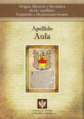 Apellido Aula: Origen, Historia y heráldica de los Apellidos Españoles e Hispanoamericanos