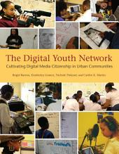 The Digital Youth Network: Cultivating Digital Media Citizenship in Urban Communities