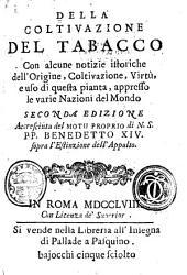 Della coltivazione del tabacco: con alcune notizie istoriche dell'origine, coltivazione, virtù, e uso questa pianta, appresso le varie nazioni del mondo