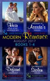 Modern Romance Collection: August 2017 Books 1 - 4: An Heir Made in the Marriage Bed / The Prince's Stolen Virgin / Protecting His Defiant Innocent / Pregnant at Acosta's Demand