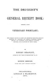 The Druggist's General Receipt Book: Containing a Copious Veterinary Formulary : Numerous Recipes in Patent and Proprietary Medicines, Druggists' Nostrums, Etc. : Perfumery and Cosmetics : Beverages, Dietetic Articles, and Condiments : Trade Chemicals, Scientific Processes, and an Appendix of Useful Tables