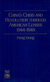 China's Crisis and Revolution Through American Lenses, 1944-1949
